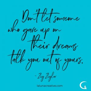Don't Let Someone Who Gave up On Their Dreams