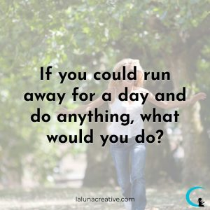 If You Could Run Away For A Day